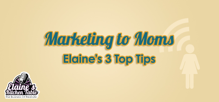 Marketing To Moms 3 top tips