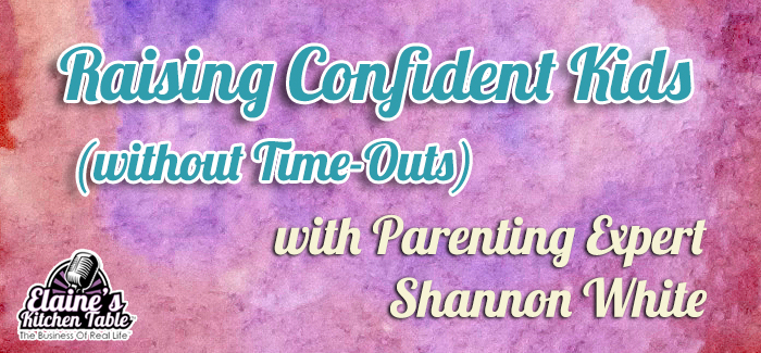 080 – Raising Confident Kids – Without Time-Outs – with Parenting Expert Shannon White