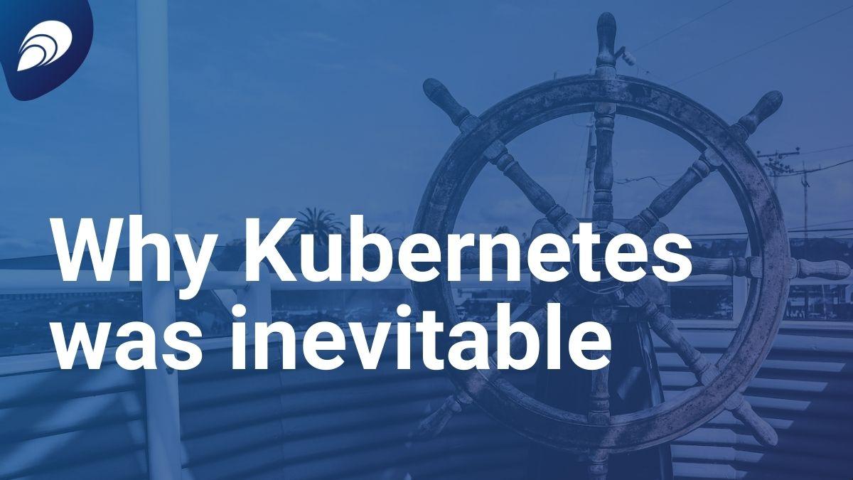 Why Kubernetes was inevitable