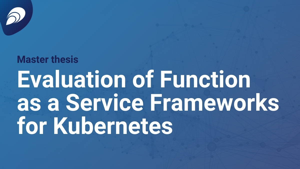 Master Thesis: Evaluation of Function as a Service Frameworks for Kubernetes