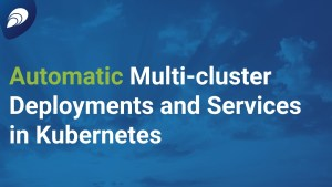 Automatic Multi-cluster Deployments and Services in Kubernetes