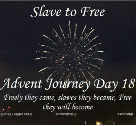 From Slave to Free – Advent Journey Day 18