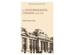La Historiografía Chilena (1842-1970) Tomo II (1920-1970)