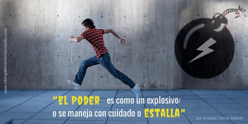 El poder es como un explosivo, o se maneja con cuidado o estalla.