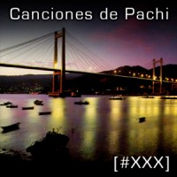 Canciones de Pachi [XXX]