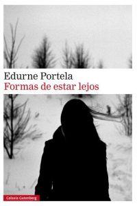 Formas de estar lejos. Edurne Portela.