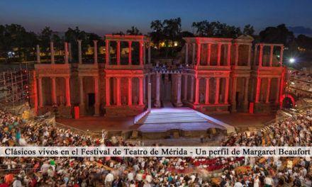 Clásicos vivos en el Festival de Teatro de Mérida – Un perfil de Margaret Beaufort