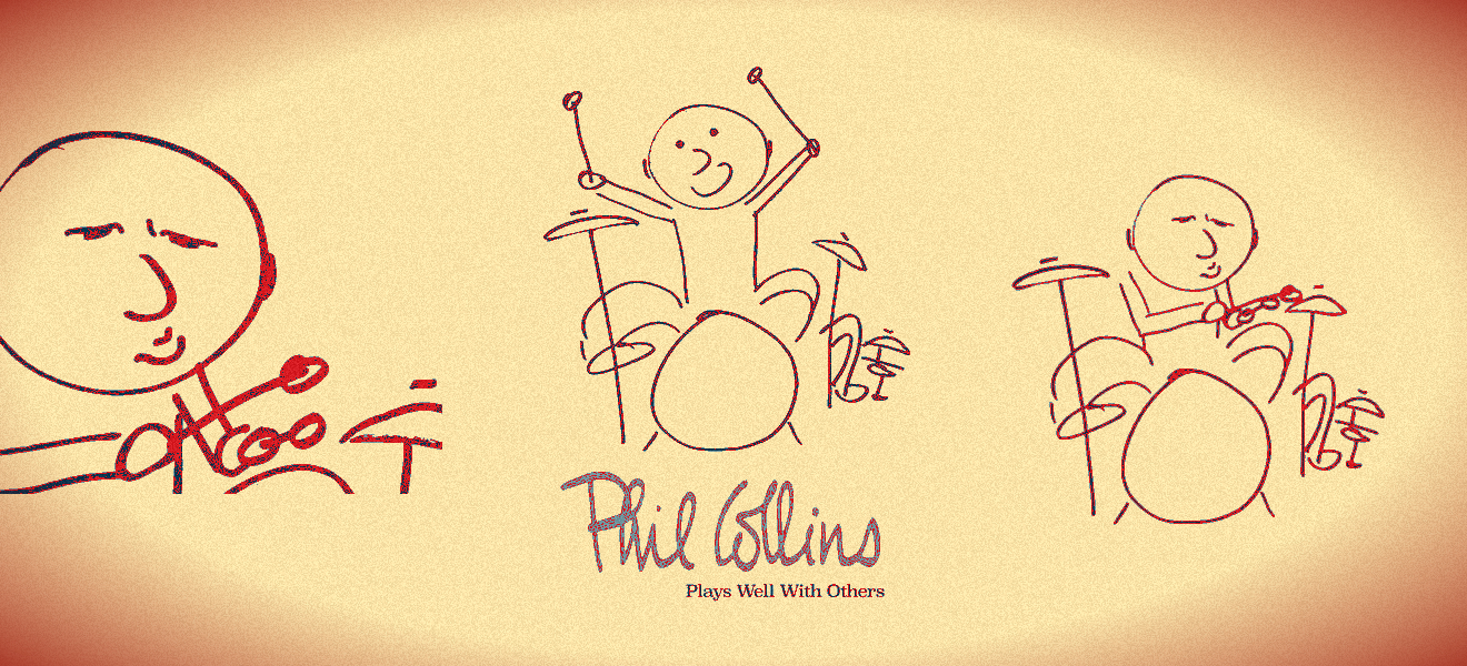 Plays Well With Others… En la batería: Phil Collins.