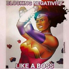 Black Wonder Woman. Blocking Negativity Like a Boss