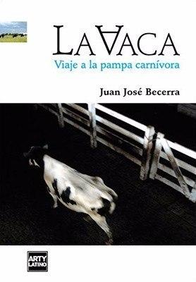 la-vaca-viaje-a-la-pampa-carnivora-juan-jose-becerra-bilin-D_NQ_NP_280301-MLA20303575880_052015-O