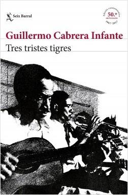 portada_tres-tristes-tigres-edicion-conmemorativa_guillermo-cabrera-infante_201611291238