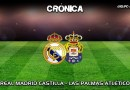 CRÓNICA | El Castilla debuta con victoria: Real Madrid Castilla 2 – 0 Las Palmas Atlético