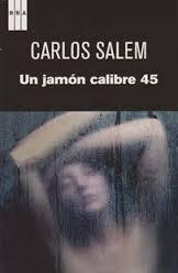 UN JAMÓN CALIBRE 45, Carlos Salem