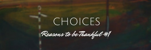 Choices, Reasons to be thankful1