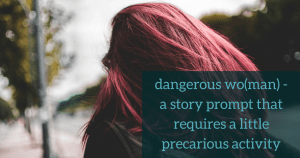 "A woman with red hair walking down a busy street with the overlay "" dangerous woman - a story prompt that requires a little precarious activity"