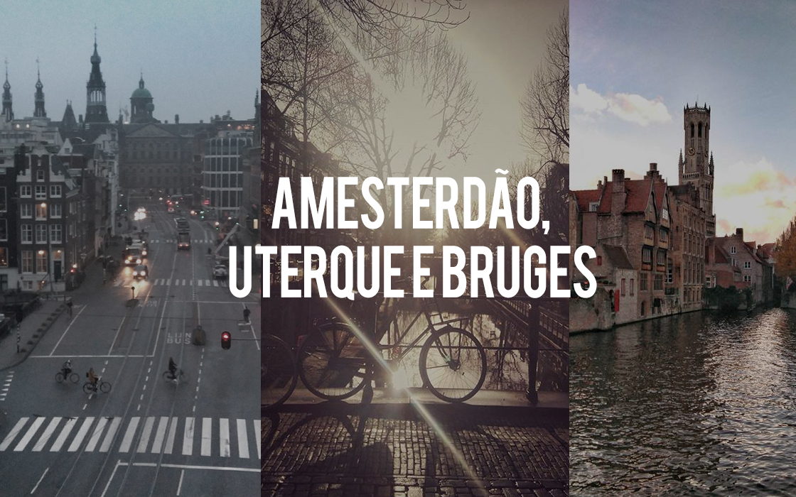 Mini Break - Amesterdão, Utreque e Bruges