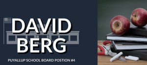 Elect David Berg for Puyallup School Board Position #4. Image includes David's name over a stylized version of a school building, with a picture of apples on a stack of books placed in front of a chalkboard.