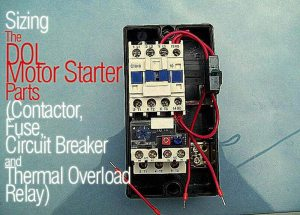 Sizing The DOL Motor Starter Parts (Contactor, Fuse, Circuit Breaker and Thermal Overload Relay)