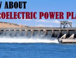 Hydroelectric Power Plant – Classification, Working & Applications