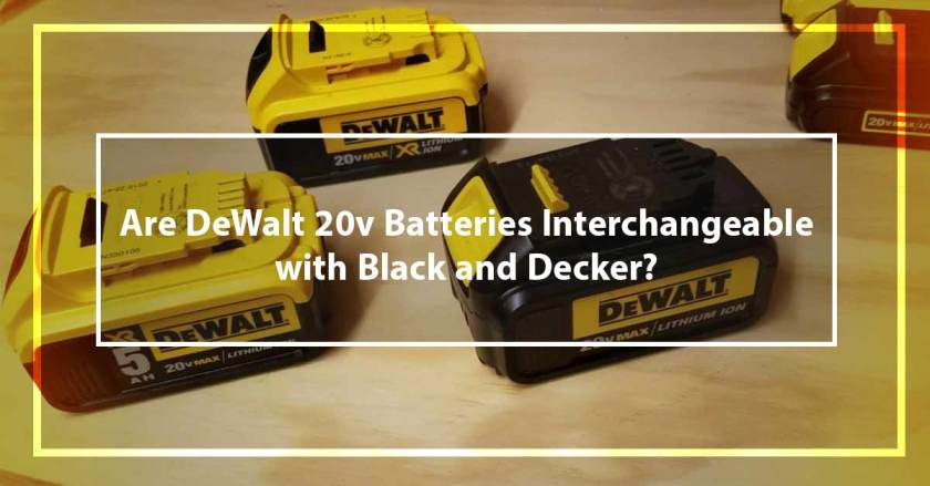 Are DeWalt 20v Batteries Interchangeable with Black and Decker