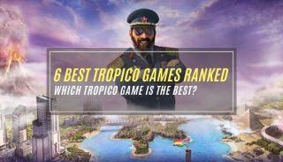 Best Tropico Games Ranked