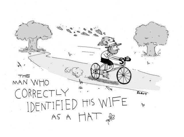 (Man, riding a bike with a hat that looks like a woman's head.) The man who correctly identified his wife as a hat.