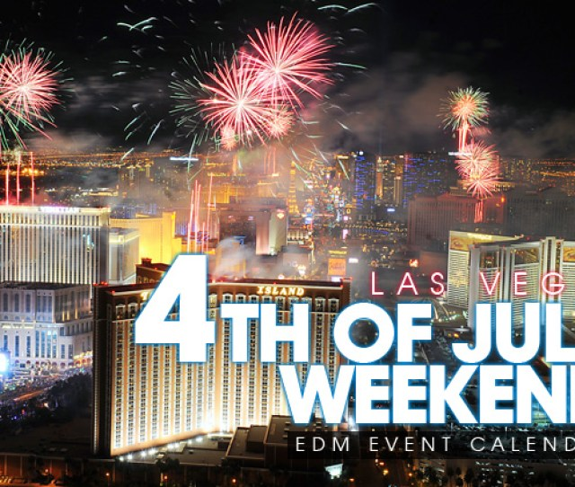 Las Vegas July 4th Weekend 2019 Event Calendar