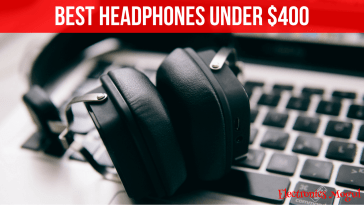 Best Headphones Under 400 Reviews