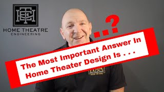 The Most Important Answer in Home Theater Design is . . . .
