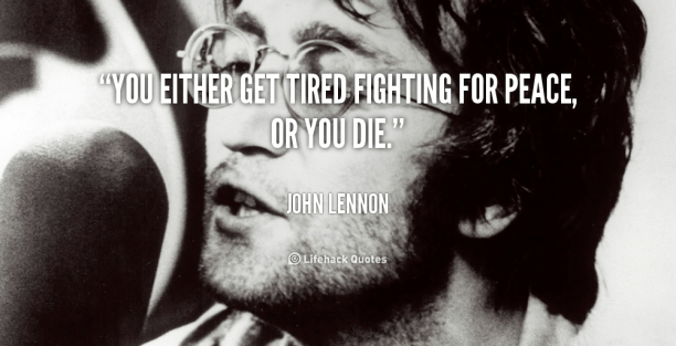 quote-John-Lennon-you-either-get-tired-fighting-for-peace-104244