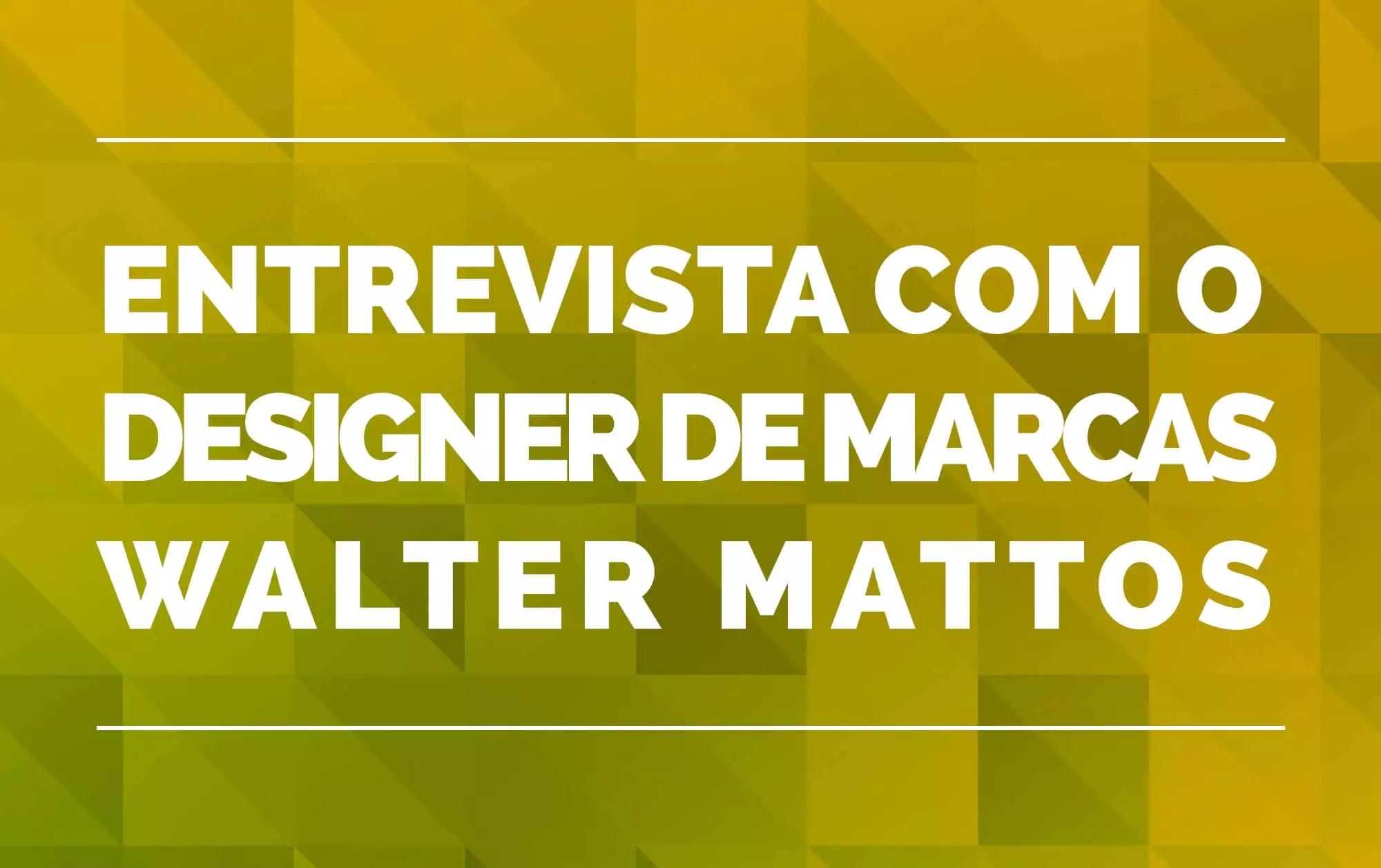 entrevista com o designer de marcas walter mattos