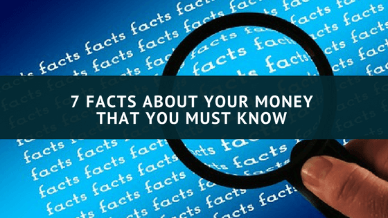 7 Facts about your money that you must know