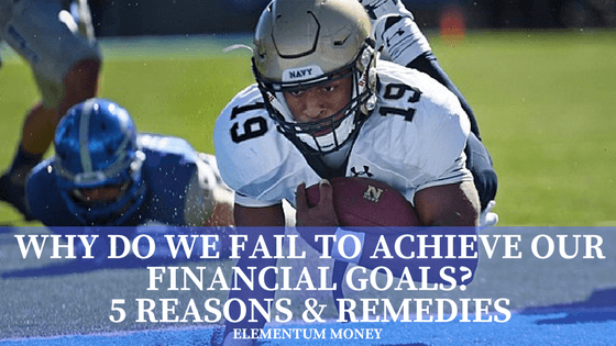 Why Do We Fail To Achieve Our Financial Goals? 5 Reasons & Remedies