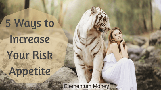 5 Ways to Increase Your Risk Appetite