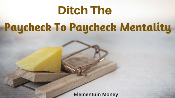 Ditch The Paycheck To Paycheck Mentality