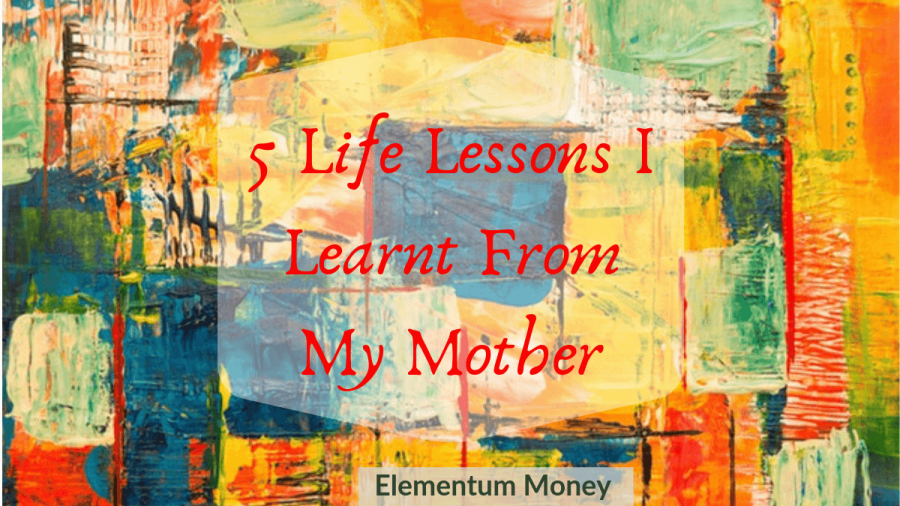 5 Life Lessons I Learnt From My Mother