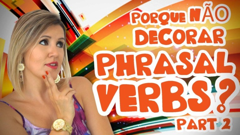 maxresdefault 1024x576 - Porque NÃO decorar Phrasal Verbs II