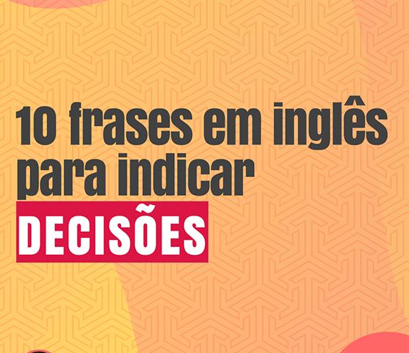 BLOG COMO SE DIZ 10 FRASES PARA DECISÕES - 10 frases para indicar decisões em inglês.