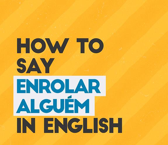 """BLOG COMO SE DIZ ENROLAR ALGUÉM - Como se diz: """"enrolar alguém"""" em inglês?"""
