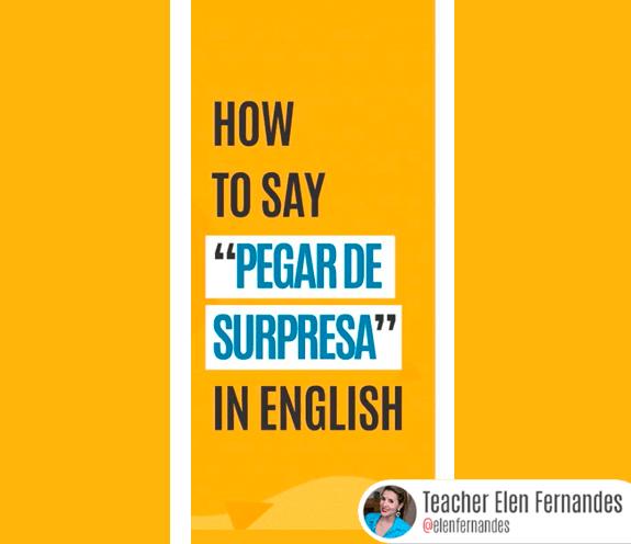 """BLOG COMO SE DIZ PEGAR DE SURPRESA - Como se diz: """"pegar de surpresa"""" em inglês?"""