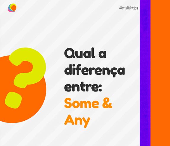 """BLOG SOME X ANY - Qual a diferença entre: """"Some"""" e """"Any"""" ?"""