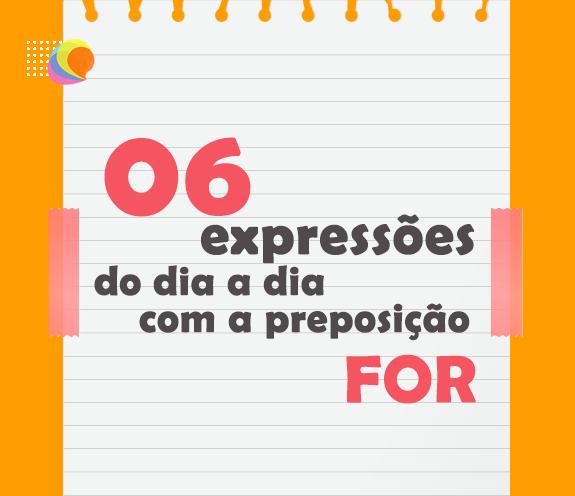 BLOG EXPRESSÕES COM FOR - 06 expressões do dia a dia com a preposição FOR.