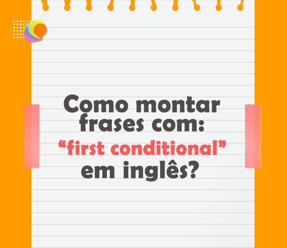 "BLOG FIRST CONDITIONAL - Como montar frases com ""first conditional""?"