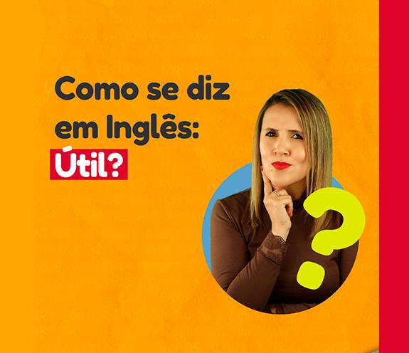 """BLOG C OMO SE DIZ UTIL - Como se diz que algo ou alguém é """"útil"""" em inglês?"""