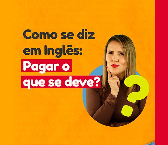 """BLOG PAGAR O QUE SE DEVE - Como se diz: """"pagar o que se deve"""" em inglês?"""