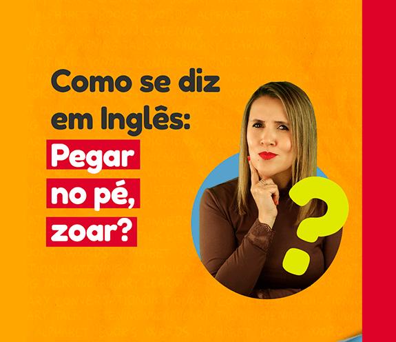 """BLOG PEGAR NO PE - Como se diz: """"pegar no pé / zoar"""" em inglês?"""