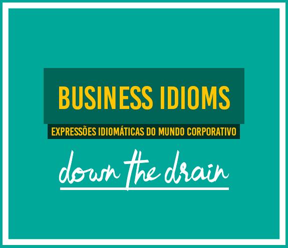 """BLOG Down the drain - Business Idioms: """"Down the drain"""""""