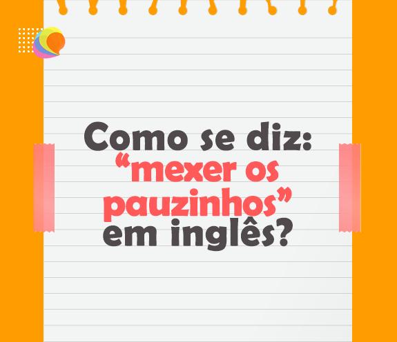"""BLOG MEXER OS PAUZINHOS - Como se diz: """"mexer os pauzinhos"""" em inglês?"""