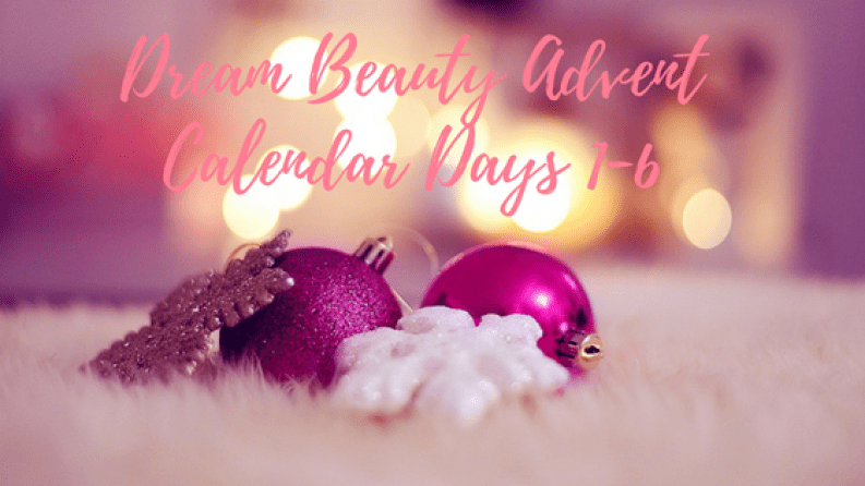Dream Beauty Advent Calendar Days 1-6