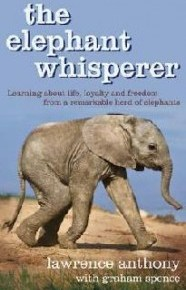 The Elephant Whisperer:  My Life With the Herd in the African Wild by Lawrence Anthony with Graham Spence: Book Review Essay Part 2 : Team Thula Thula